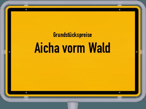 Grundstückspreise Aicha vorm Wald 2019