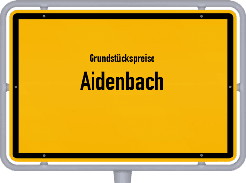 Grundstückspreise Aidenbach 2019