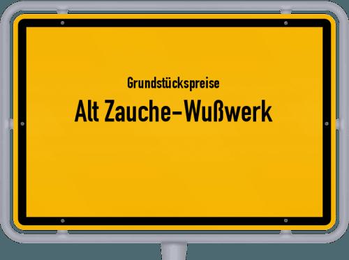 Grundstückspreise Alt Zauche-Wußwerk 2021