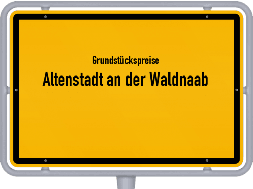 Grundstückspreise Altenstadt an der Waldnaab 2019