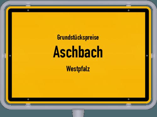 Grundstückspreise Aschbach (Westpfalz) 2019