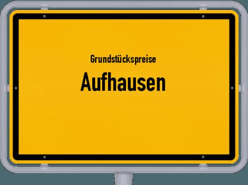 Grundstückspreise Aufhausen 2019