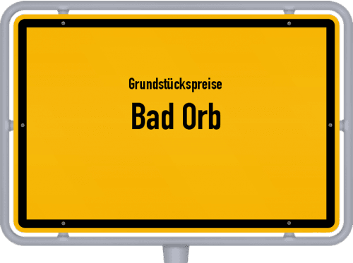 Grundstückspreise Bad Orb 2018