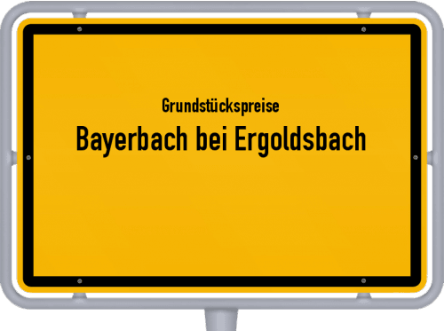 Grundstückspreise Bayerbach bei Ergoldsbach 2019