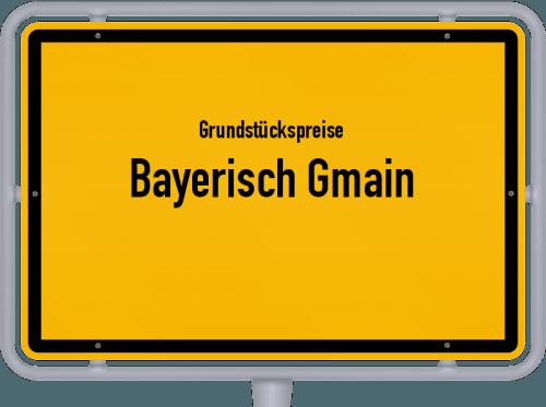 Grundstückspreise Bayerisch Gmain 2019