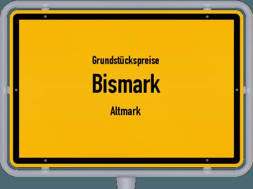 Grundstückspreise Bismark (Altmark) 2021