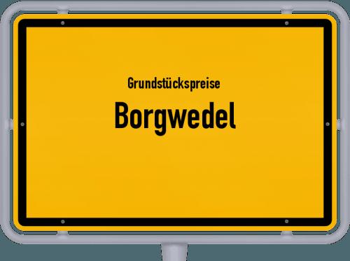 Grundstückspreise Borgwedel 2021