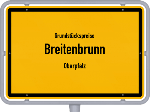 Grundstückspreise Breitenbrunn (Oberpfalz) 2021