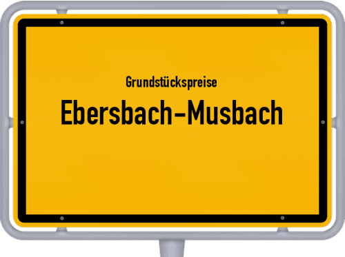 Grundstückspreise Ebersbach-Musbach 2021