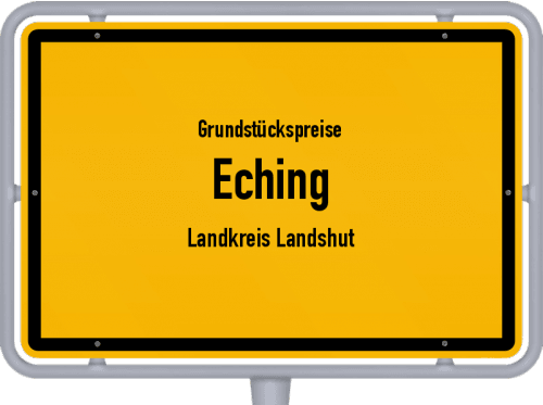 Grundstückspreise Eching (Landkreis Landshut) 2019