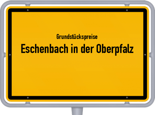 Grundstückspreise Eschenbach in der Oberpfalz 2019