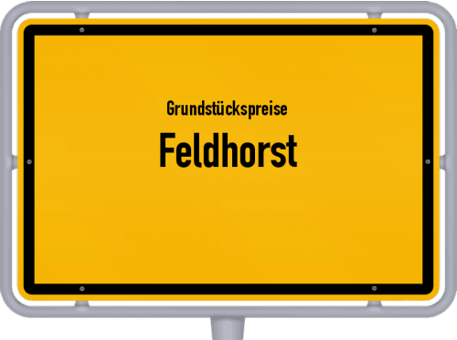 Grundstückspreise Feldhorst 2021