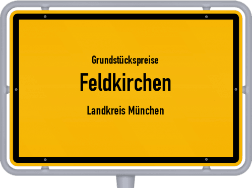 Grundstückspreise Feldkirchen (Landkreis München) 2021