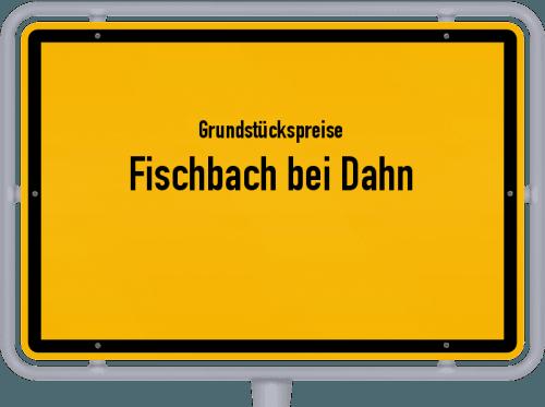 Grundstückspreise Fischbach bei Dahn 2019
