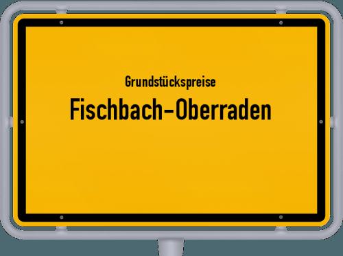 Grundstückspreise Fischbach-Oberraden 2019