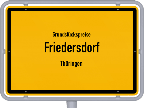 Grundstückspreise Friedersdorf (Thüringen) 2019
