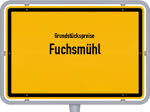 Grundstückspreise Fuchsmühl 2019