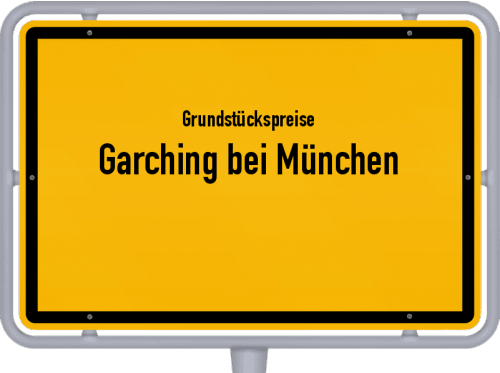 Grundstückspreise Garching bei München 2019