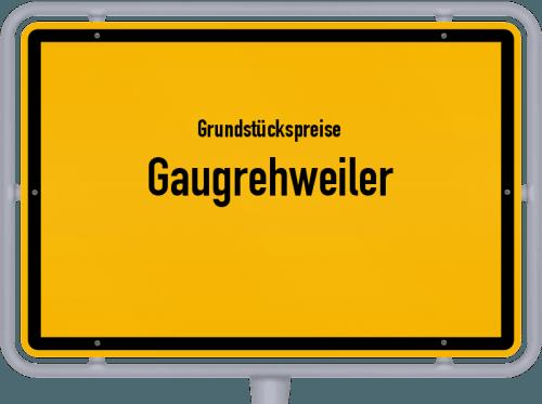 Grundstückspreise Gaugrehweiler 2019