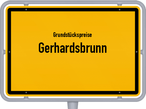 Grundstückspreise Gerhardsbrunn 2019