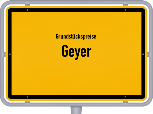 Grundstückspreise Geyer 2019