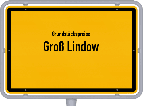 Grundstückspreise Groß Lindow 2021