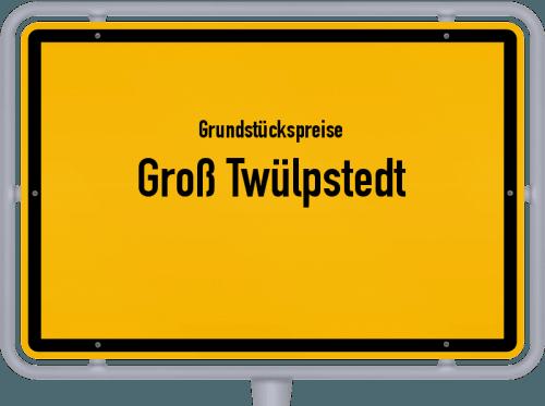 Grundstückspreise Groß Twülpstedt 2021