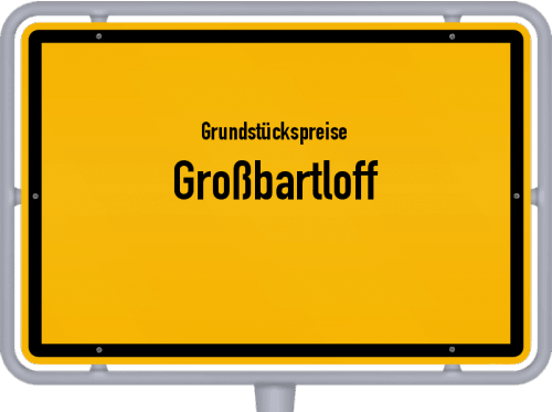 Grundstückspreise Großbartloff 2019