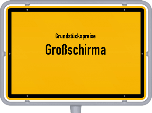 Grundstückspreise Großschirma 2019