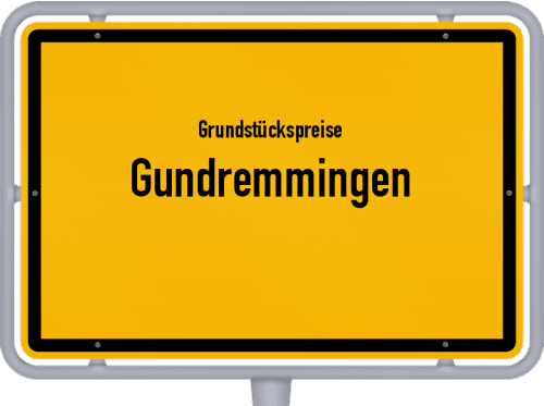 Grundstückspreise Gundremmingen 2019