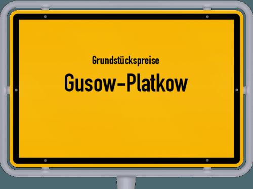 Grundstückspreise Gusow-Platkow 2021