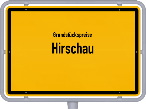 Grundstückspreise Hirschau 2019