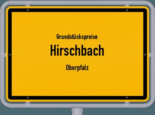 Grundstückspreise Hirschbach (Oberpfalz) 2019
