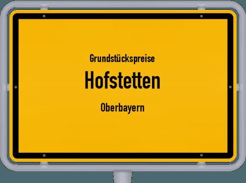 Grundstückspreise Hofstetten (Oberbayern) 2019