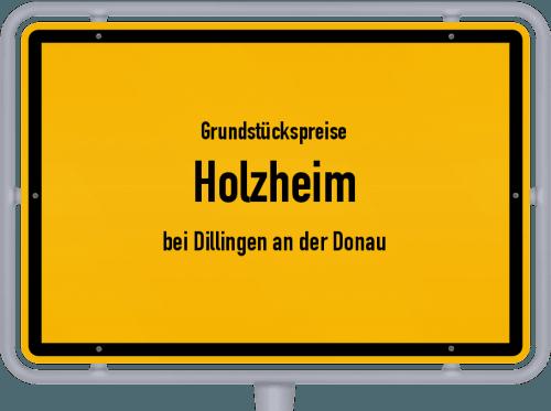 Grundstückspreise Holzheim (bei Dillingen an der Donau) 2019
