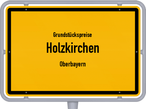 Grundstückspreise Holzkirchen (Oberbayern) 2019