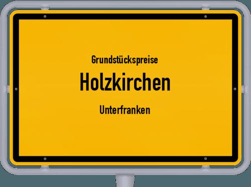 Grundstückspreise Holzkirchen (Unterfranken) 2021