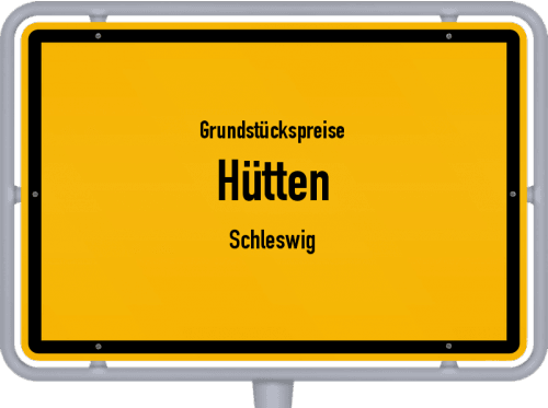 Grundstückspreise Hütten (Schleswig) 2021