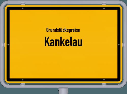 Grundstückspreise Kankelau 2021