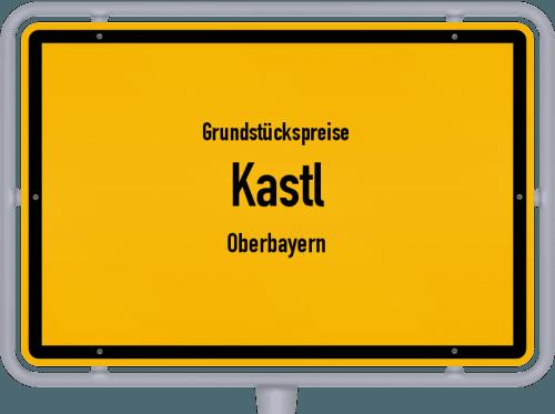 Grundstückspreise Kastl (Oberbayern) 2021