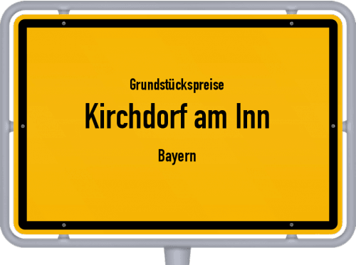 Grundstückspreise Kirchdorf am Inn (Bayern) 2021