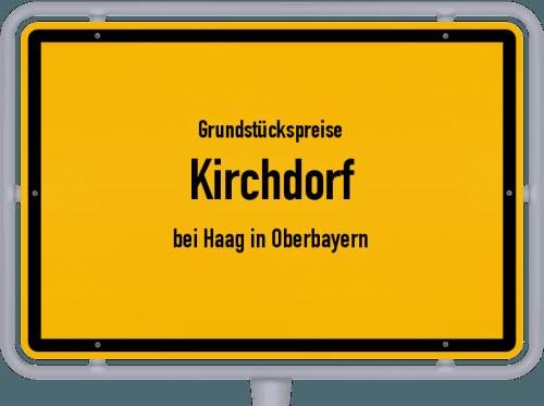 Grundstückspreise Kirchdorf (bei Haag in Oberbayern) 2019