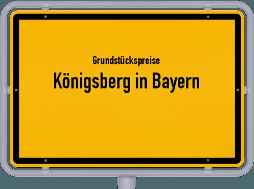 Grundstückspreise Königsberg in Bayern 2019