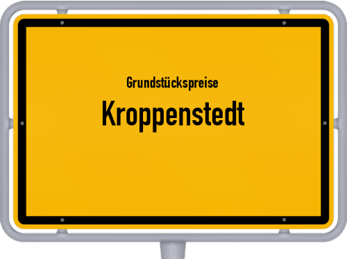Grundstückspreise Kroppenstedt 2021