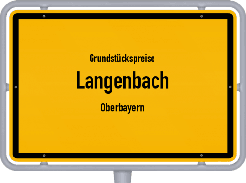 Grundstückspreise Langenbach (Oberbayern) 2021
