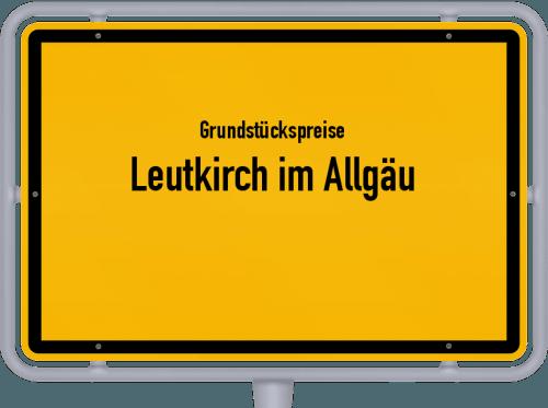 Grundstückspreise Leutkirch im Allgäu 2021