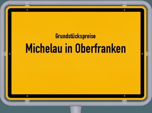 Grundstückspreise Michelau in Oberfranken 2021