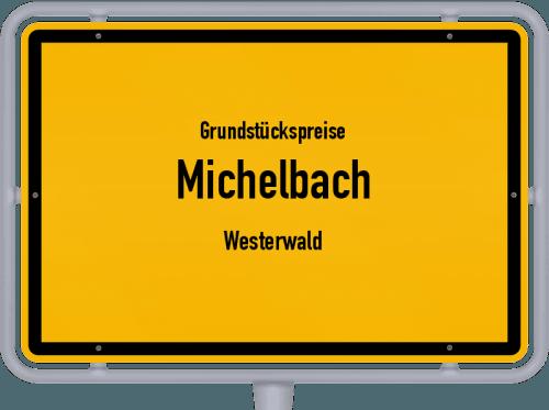 Grundstückspreise Michelbach (Westerwald) 2019