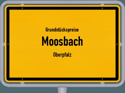 Grundstückspreise Moosbach (Oberpfalz) 2019