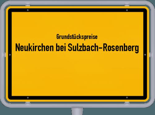 Grundstückspreise Neukirchen bei Sulzbach-Rosenberg 2021